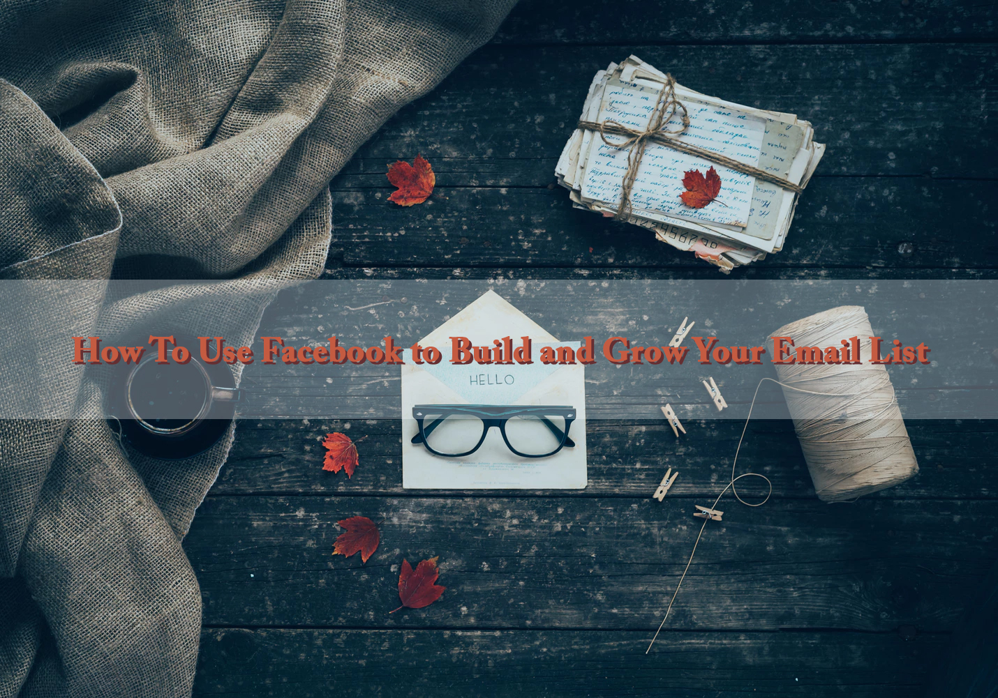 Build and Grow Your Email List with Facebook Marketing
