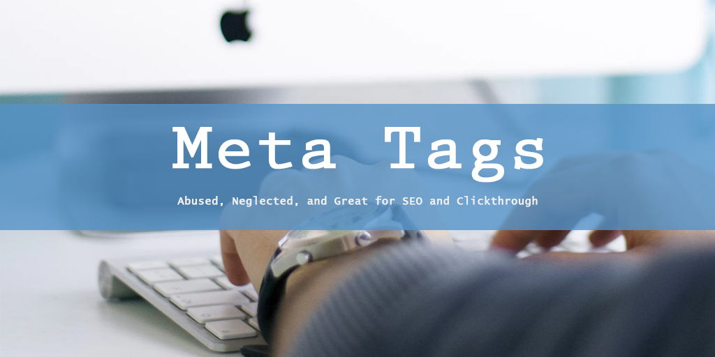 Meta Tags: Abused, Neglected, And Great For SEO And Clickthrough